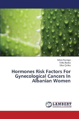 Hormones Risk Factors For Gynecological Cancers In Albanian Women by Pajenga, Edlira, Rexha, Tefta, eliku, Silva (2013) Paperback