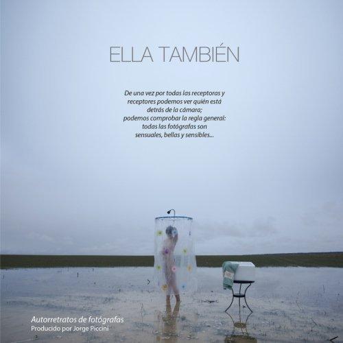 Ella tambi??n. Autorretratos de fot?3grafas (Spanish Edition) by Jorge Piccini (2016-05-06)