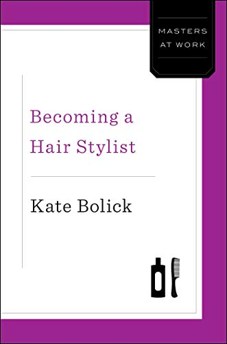 Becoming a Hair Stylist (Masters at Work) (English Edition)