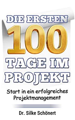 Die ersten 100 Tage im Projekt: Start in ein erfolgreiches Projektmanagement