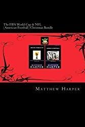 The FIFA World Cup & NFL (American Football) Christmas Bundle: Two Fascinating Books Combined Together Containing Facts, Trivia, Images & Memory ... & Children (Christmas Edition) (Volume 2) by Matthew Harper (2014-10-10)