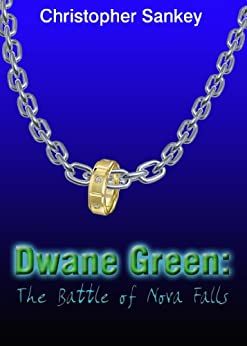 Dwane Green: The Battle of Nova Falls by [Sankey, Christopher]