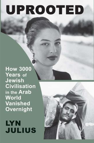 Uprooted: How 3,000 Years of Jewish Civilization in the Arab World Vanished Overnight