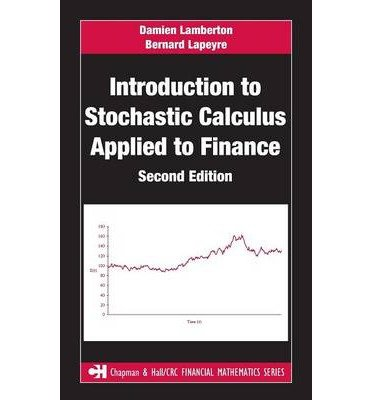 [(Introduction to Stochastic Calculus Applied to Finance )] [Author: Damien Lamberton] [Nov-2007]