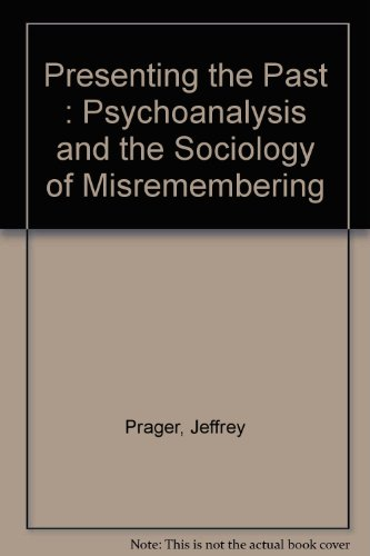 Presenting the Past : Psychoanalysis and the Sociology of Misremembering