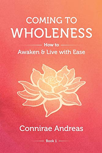 Coming to Wholeness: How to Awaken and Live with Ease (The Wholeness Work, Band 1)