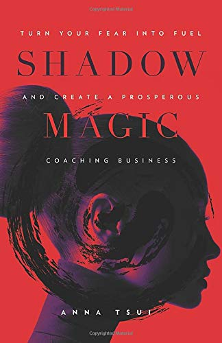 Shadow Magic: Turn Your Fear Into Fuel and Create a Prosperous Coaching Business