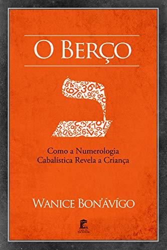 Bon Bebe Body (O Berço: Como a Numerologia Cabalística Revela a Criança (Portuguese Edition))