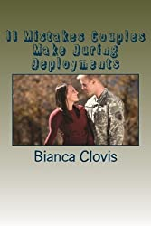 11 Mistakes Couples Make During Deployments by Bianca Clovis (2014-06-19)