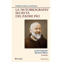 "La ""autobiografía"" secreta del padre pio (Arcaduz)"