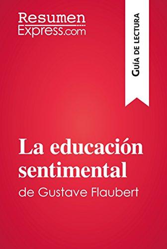La educación sentimental de Gustave Flaubert (Guía de lectura): Resumen y análisis completo