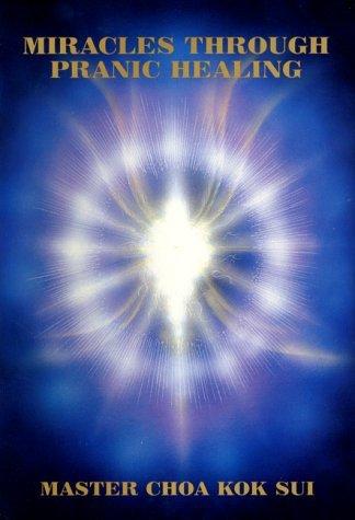 Miracles Through Pranic Healing by Choa Kok Sui (1999-01-01)