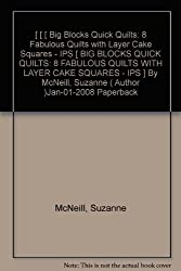 [ [ [ Big Blocks Quick Quilts: 8 Fabulous Quilts with Layer Cake Squares - IPS [ BIG BLOCKS QUICK QUILTS: 8 FABULOUS QUILTS WITH LAYER CAKE SQUARES - IPS ] By McNeill, Suzanne ( Author )Jan-01-2008 Paperback