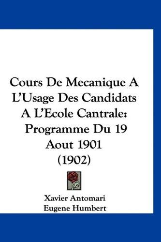 Cours de Mecanique A L'Usage Des Candidats A L'Ecole Cantrale: Programme Du 19 Aout 1901 (1902)