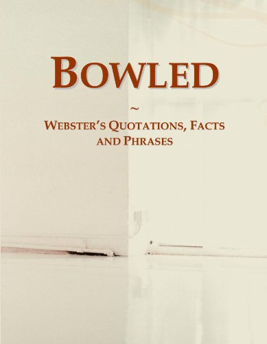 Bowled: Webster's Quotations, Facts and Phrases