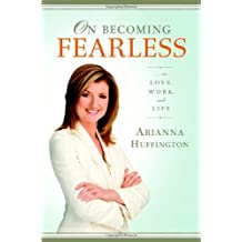 On Becoming Fearless.... in Love, Work, and Life by Arianna Huffington (2006-09-04)