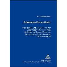 Schumanns Kerner-Lieder: Interpretation und Analyse sämtlicher Lieder Robert Schumanns nach Gedichten von Justinus Kerner mit besonderer Berücksichtigung der Liederreihe op. 35