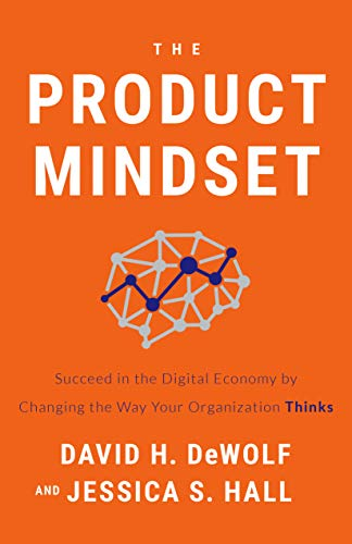 The Product Mindset: Succeed in the Digital Economy by Changing the Way Your Organization Thinks (English Edition)