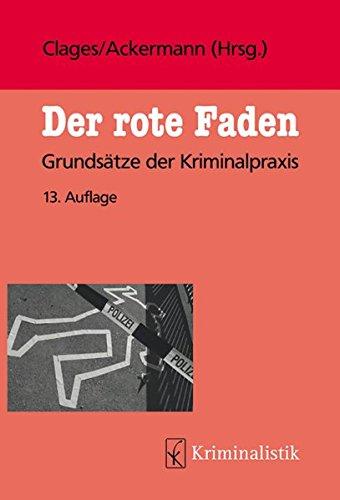 Der rote Faden: Grundsätze der Kriminalpraxis (Grundlagen der Kriminalistik, Band 32)
