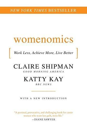 Womenomics: Work Less, Achieve More, Live Better by Claire Shipman (2010-07-15)