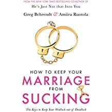 How To Keep Your Marriage From Sucking: The keys to keep your wedlock out of deadlock