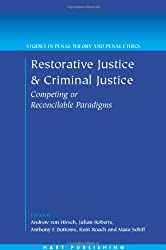 Restorative Justice and Criminal Justice: Competing or Reconcilable Paradigms? (Studies in Penal Theory and Penal Ethics)