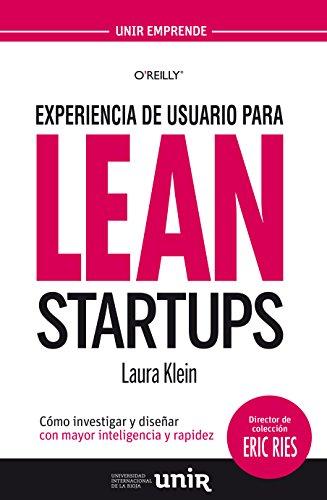 Experiencia de usuario para Lean Startups: Cómo investigar y diseñar con mayor inteligencia y rapidez por Laura Klein