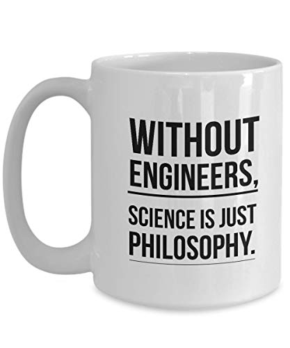 Funny Engineering Coffee Mug - Without Engineers, Science Is Just Philosophy - Sarcastic coffee mug gift for engineer