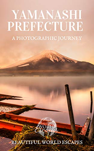 Yamanashi Prefecture: A Photographic Journey (English Edition) por Beautiful World Escapes