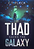 Thad Saves the Galaxy: An Epic Space Adventure by C.T. Fleck