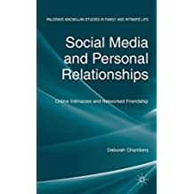 Social Media and Personal Relationships: Online Intimacies and Networked Friendship (Palgrave Macmillan Studies in Family and Intimate Life)