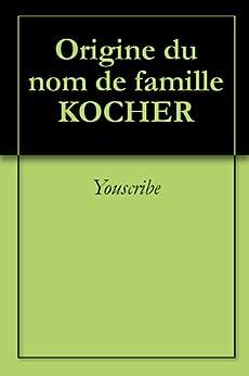 Origine du nom de famille KOCHER (Oeuvres courtes) par [Youscribe]