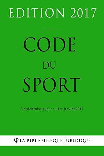 Code du sport - Edition 2017: Version mise à jour au 1er janvier 2017