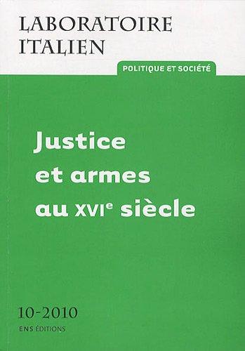 Laboratoire Italien. Politique et Société, N° 10/2010. Justice et armes au XVIe siècle