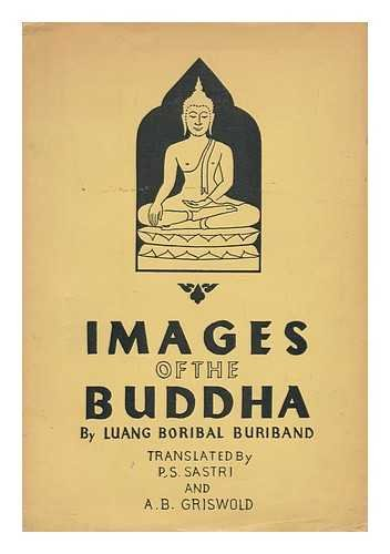 Images of the Buddha / by Luang Boribal Buribandh ; Translated by P. S. Sastri and A. B. Griswold