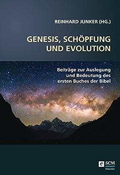 Genesis, Schöpfung und Evolution.: Beiträge zur Auslegung und Bedeutung des ersten Buchs der Bibel