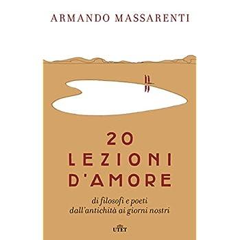 20 Lezioni D'amore Di Filosofi E Poeti Dall'antichità Ai Giorni Nostri. Con E-Book