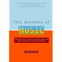 This Business of Music, 10th Edition: The Definitive Guide to the Business and Legal Issues of the Music Industry