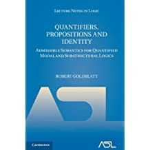 Quantifiers, Propositions and Identity: Admissible Semantics for Quantified Modal and Substructural Logics (Lecture Notes in Logic, Band 38)