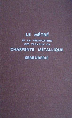 Le metre et la verification des travaux de charpente metallique, serrurerie par Blondeau a.