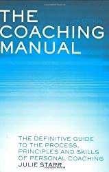 The Coaching Manual: The Definitive Guide to the Process, Principles and Skills of Personal Coaching by Julie Starr (2007-11-08)