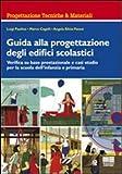 Guida alla progettazione degli edifici scolastici. Verifica su base prestazionale e casi studio per la scuola dell'infanzia e primaria. Con CD-ROM