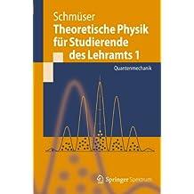 Theoretische Physik für Studierende des Lehramts 1: Quantenmechanik (Springer-Lehrbuch)