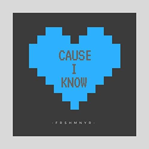 Cause I Know