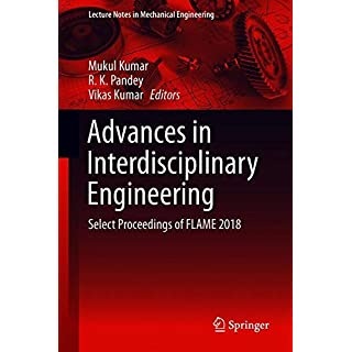 Advances in Interdisciplinary Engineering: Select Proceedings of FLAME 2018 (Lecture Notes in Mechanical Engineering)