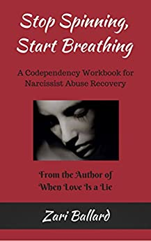 Stop Spinning, Start Breathing: A Codependency Workbook for Narcissist Abuse Recovery (English Edition) par [Ballard, Zari]