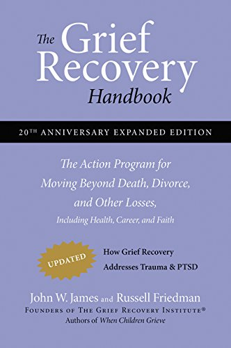Grief Recovery Handbook, 20th Anniversary Expanded Edition: The Action Program for Moving Beyond Death, Divorce, and Other Losses: (20th Anniversary Edition) por John W. James