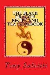 The Black Dragon recipe and tea cookbook by Tony Salvitti (2012-11-15)