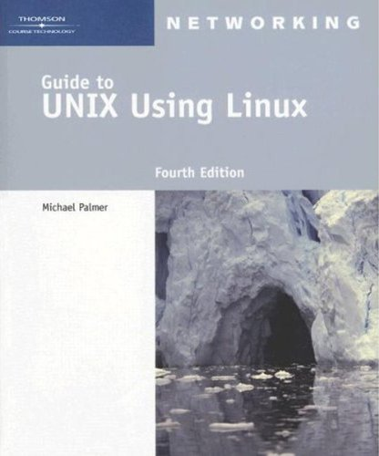 Guide to UNIX Using Linux, Fourth Edition (Networking (Course Technology))