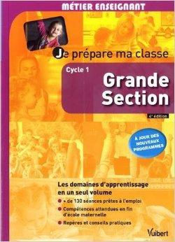 Je prépare ma classe de Grande Section - Cycle 1 - À jour des nouveaux programmes de Marc Loison ( 8 juin 2015 )